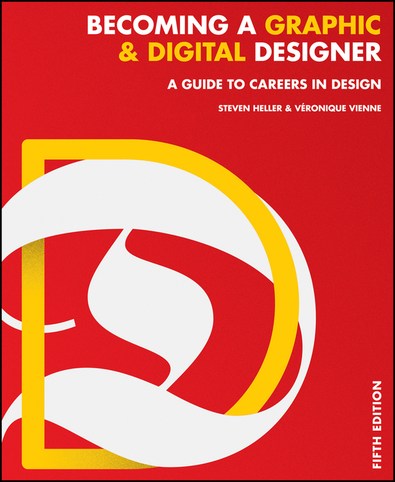 Steven Heller Becoming a Graphic and Digital Designer. A Guide to Careers in Design