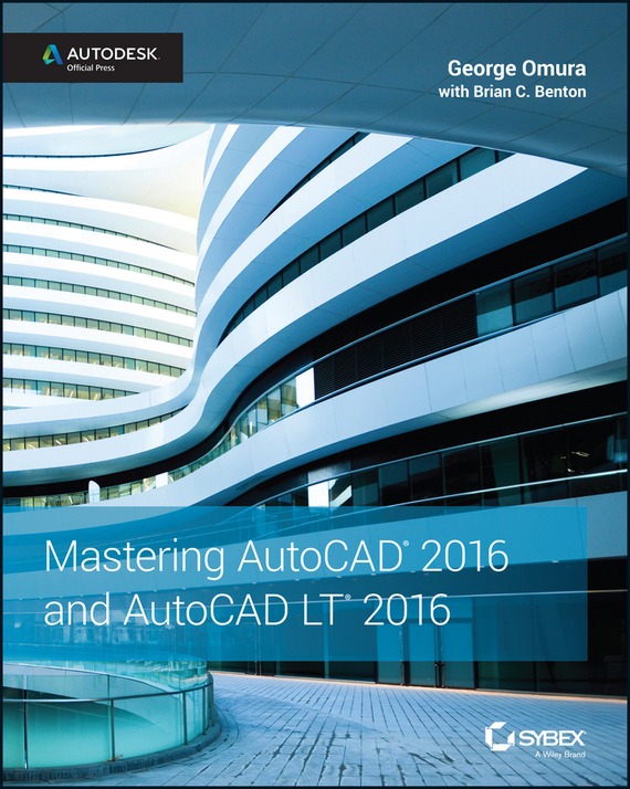 George Omura Mastering AutoCAD 2016 and AutoCAD LT 2016. Autodesk Official Press wertmark бра wertmark we371 01 301