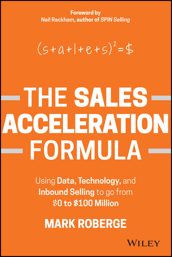 Mark Roberge The Sales Acceleration Formula. Using Data, Technology, and Inbound Selling to go from $0 to $100 Million kenneth rosen d investing in income properties the big six formula for achieving wealth in real estate