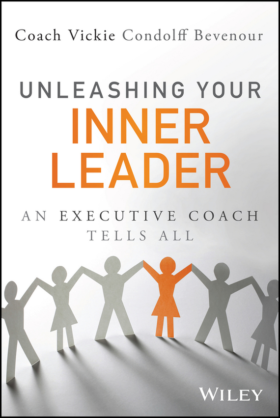 Vickie  Bevenour Unleashing Your Inner Leader. An Executive Coach Tells All ram charan the high potential leader how to grow fast take on new responsibilities and make an impact