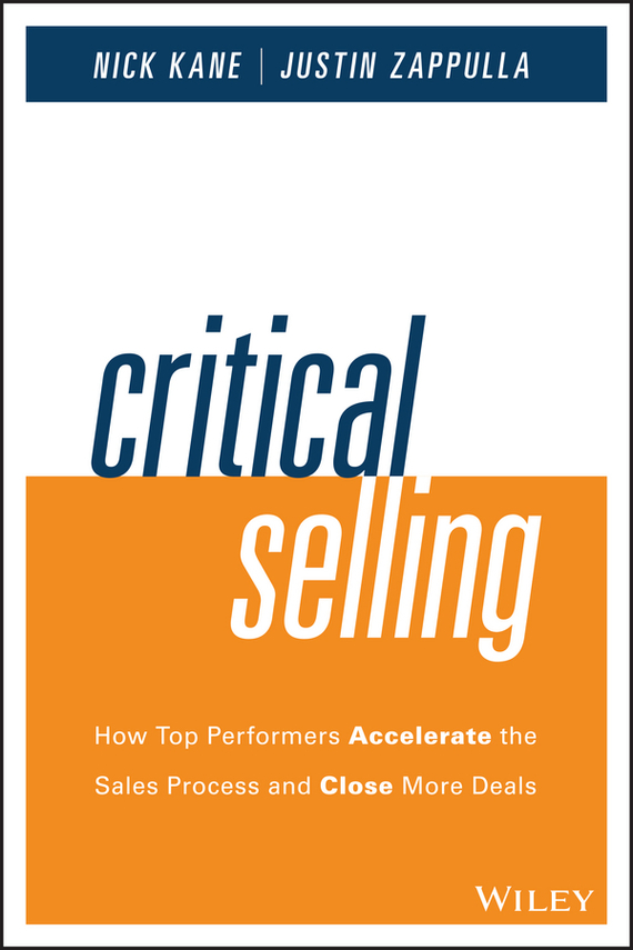 Nick  Kane Critical Selling. How Top Performers Accelerate the Sales Process and Close More Deals technology based employee training and organizational performance