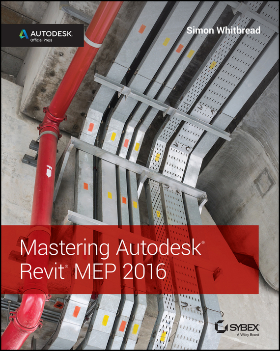 Simon  Whitbread Mastering Autodesk Revit MEP 2016. Autodesk Official Press cd диск simon paul original album classics paul simon songs from capeman hearts and bones you re the one there goes rhymin simon 5 cd