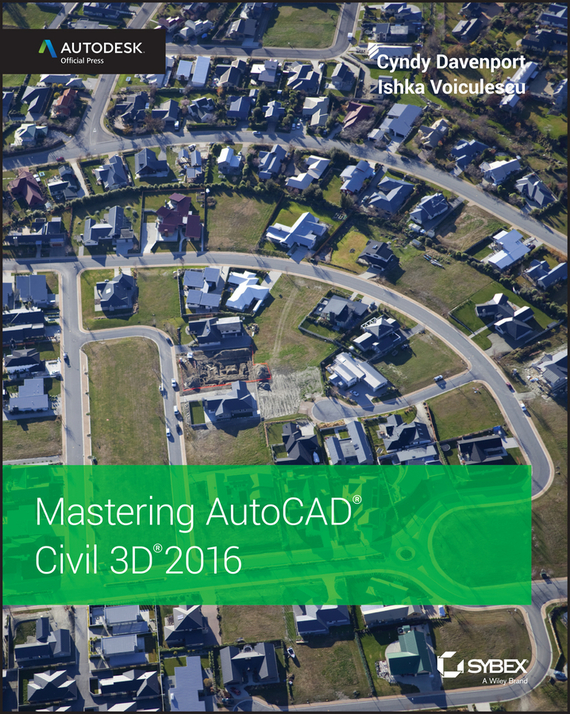 Cyndy Davenport Mastering AutoCAD Civil 3D 2016. Autodesk Official Press louisa holland mastering autocad civil 3d 2013