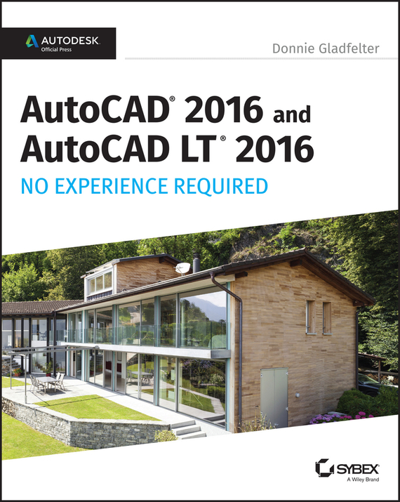 AutoCAD 2016 and AutoCAD LT 2016 No Experience Required. Autodesk Official Press