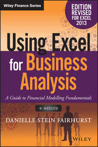 Danielle Stein Fairhurst - Using Excel for Business Analysis. A Guide to Financial Modelling Fundamentals