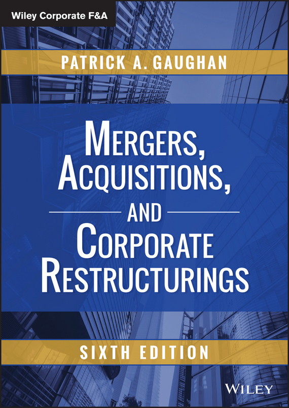 Patrick Gaughan A. Mergers, Acquisitions, and Corporate Restructurings ISBN: 9781119063353