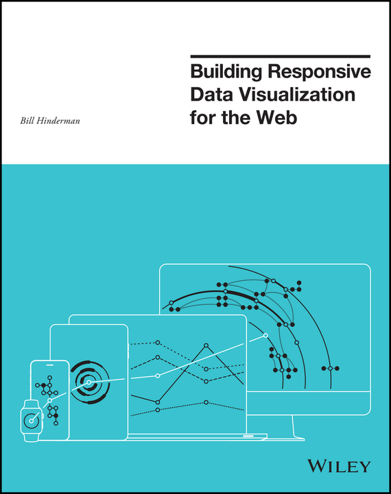 Bill Hinderman Building Responsive Data Visualization for the Web web application architecture principles protocols and practices