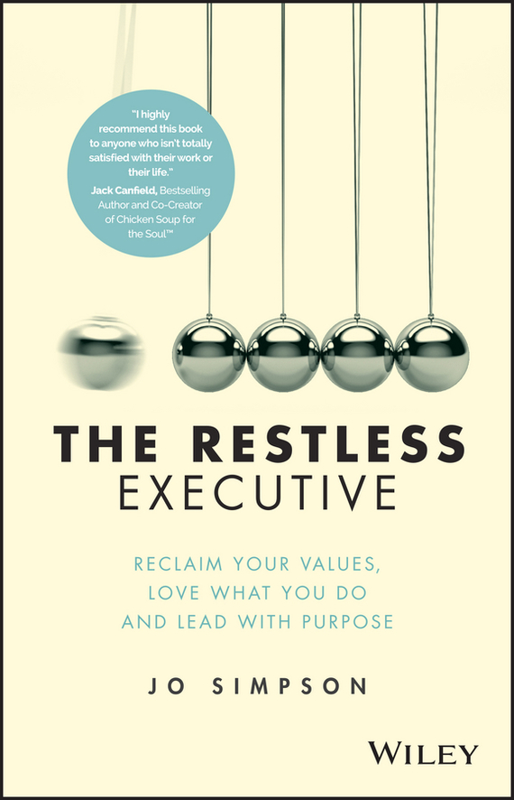 Jo  Simpson The Restless Executive. Reclaim your values, love what you do and lead with purpose jo simpson the restless executive reclaim your values love what you do and lead with purpose