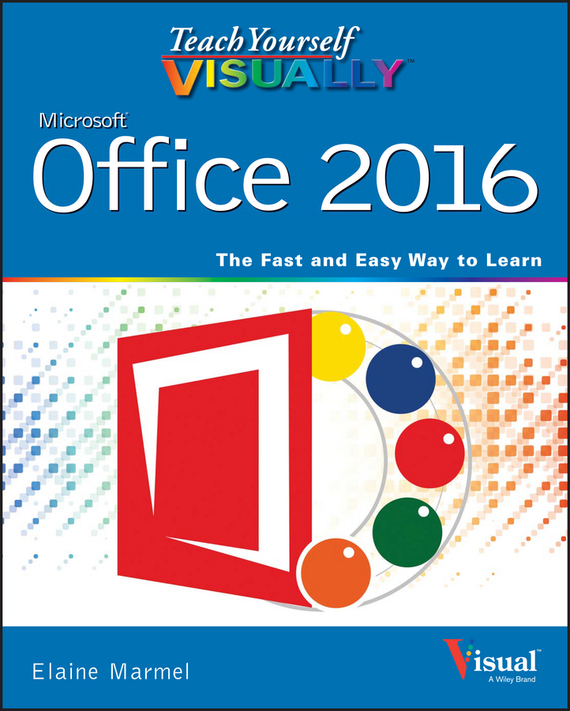 Elaine  Marmel Teach Yourself VISUALLY Office 2016 william wood teach yourself visually powerpoint 2013
