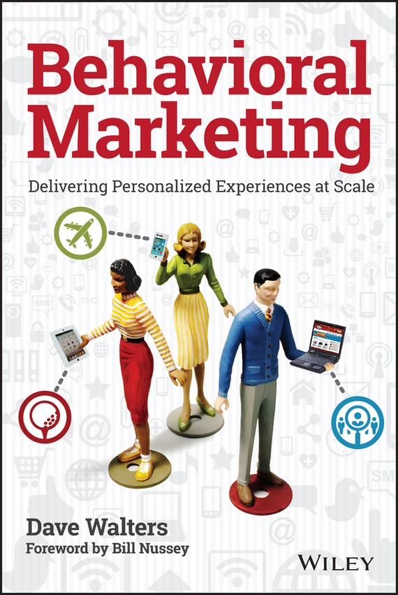 Dave Walters Behavioral Marketing. Delivering Personalized Experiences At Scale mark jeffery data driven marketing the 15 metrics everyone in marketing should know