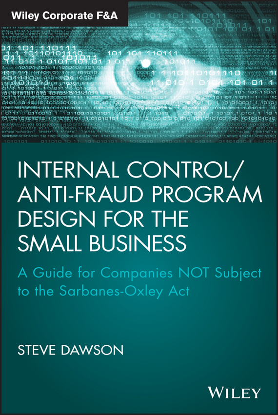 Steve  Dawson Internal Control/Anti-Fraud Program Design for the Small Business. A Guide for Companies NOT Subject to the Sarbanes-Oxley Act evaluation of the internal control practices