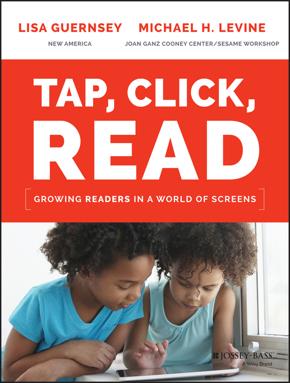 Lisa  Guernsey Tap, Click, Read. Growing Readers in a World of Screens promoting academic competence and literacy in school