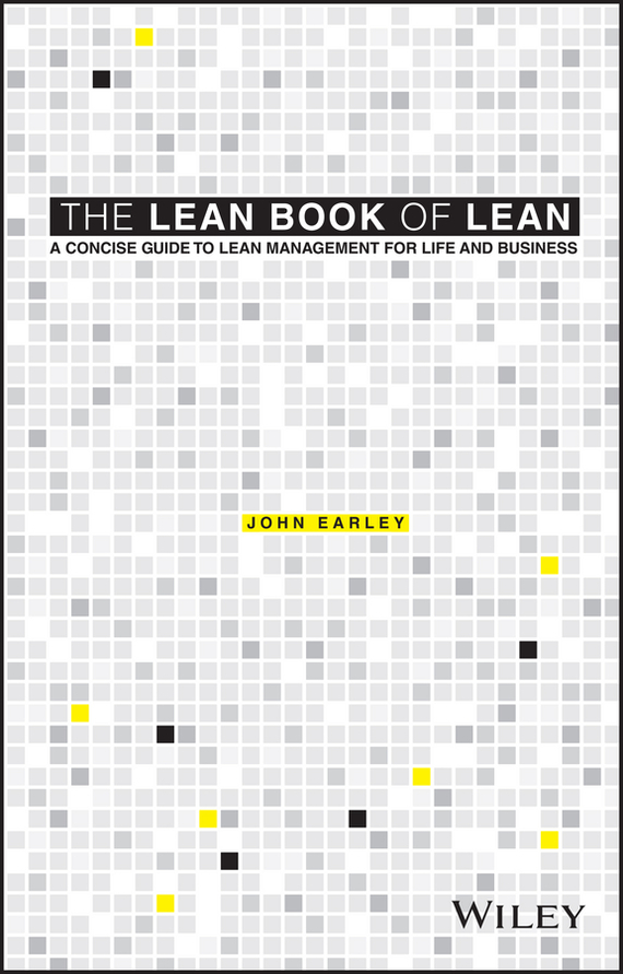 John  Earley The Lean Book of Lean. A Concise Guide to Lean Management for Life and Business cynthia stackpole snyder a user s manual to the pmbok guide