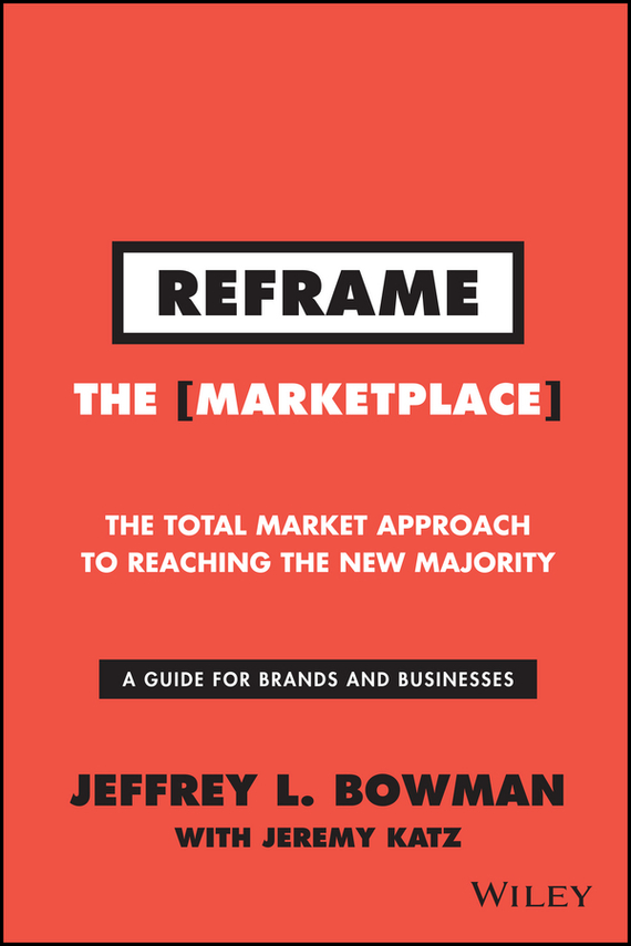 Jeffrey Bowman L. Reframe The Marketplace. The Total Market Approach to Reaching the New Majority le grand bowman 1