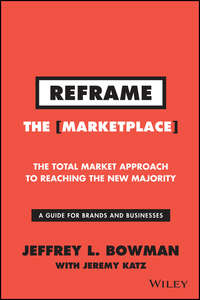 Jeffrey Bowman L. - Reframe The Marketplace. The Total Market Approach to Reaching the New Majority
