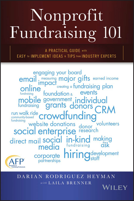 Darian Heyman Rodriguez Nonprofit Fundraising 101. A Practical Guide to Easy to Implement Ideas and Tips from Industry Experts cheryl clarke a storytelling for grantseekers a guide to creative nonprofit fundraising isbn 9780470395875