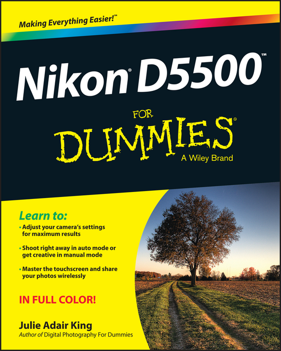 Julie Adair King Nikon D5500 For Dummies kim gilmour digital photography for the older and wiser get up and running with your digital camera