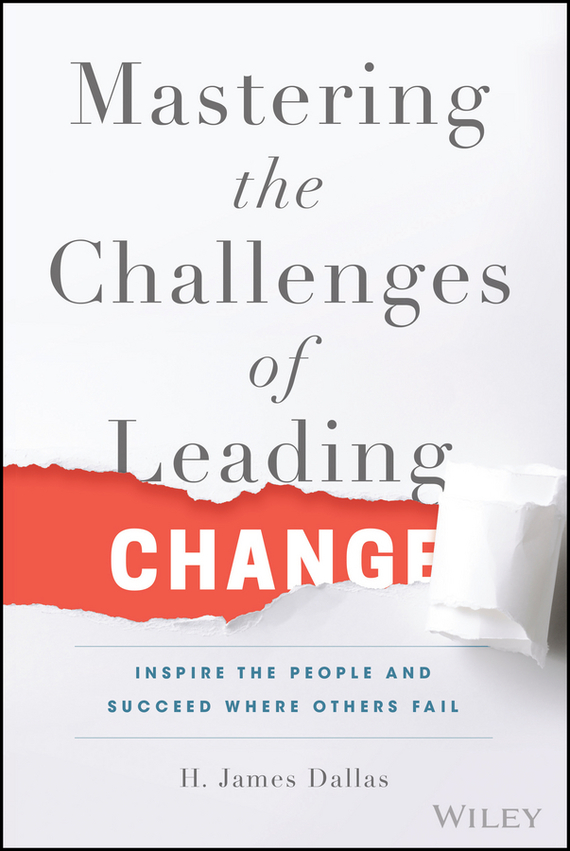 H. Dallas James Mastering the Challenges of Leading Change. Inspire the People and Succeed Where Others Fail pat mesiti the $1 million reason to change your mind
