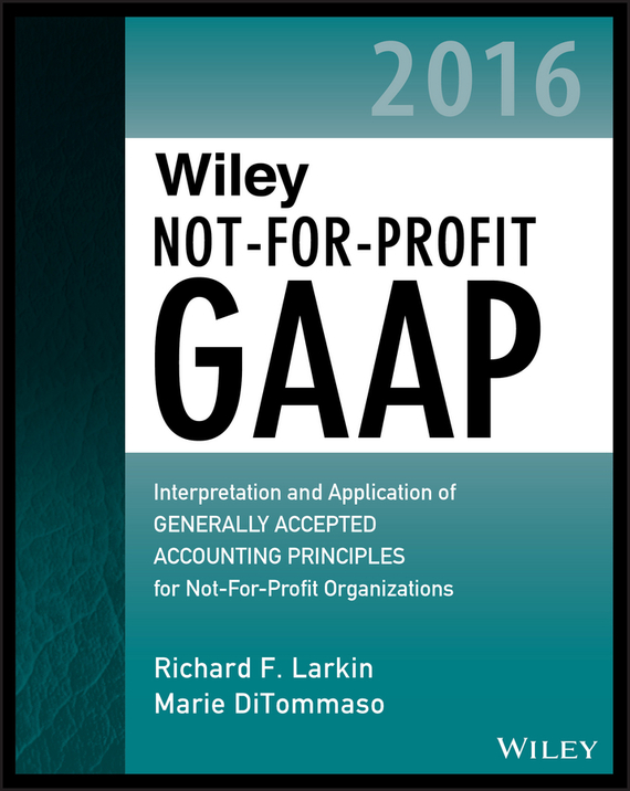 Marie DiTommaso Wiley Not-for-Profit GAAP 2016. Interpretation and Application of Generally Accepted Accounting Principles wiley gaap 2000 for windows interpretation and application of generally accepted accounting principles network edition