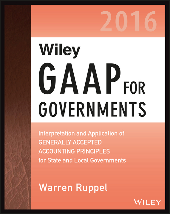 Warren Ruppel Wiley GAAP for Governments 2016: Interpretation and Application of Generally Accepted Accounting Principles for State and Local Governments wiley gaap 2000 for windows interpretation and application of generally accepted accounting principles network edition