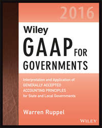 Warren  Ruppel - Wiley GAAP for Governments 2016: Interpretation and Application of Generally Accepted Accounting Principles for State and Local Governments