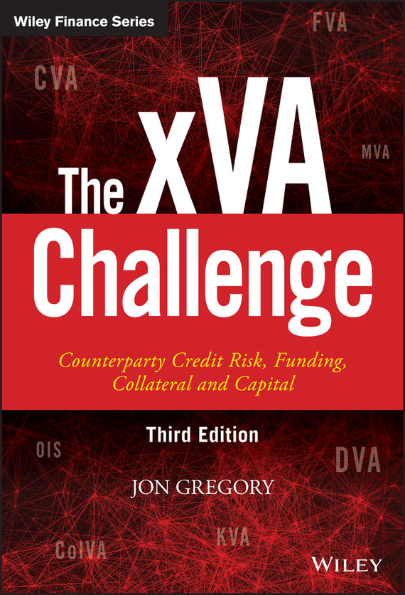 Jon Gregory The xVA Challenge. Counterparty Credit Risk, Funding, Collateral and Capital sylvain bouteille the handbook of credit risk management originating assessing and managing credit exposures