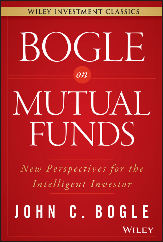 John Bogle C. Bogle On Mutual Funds. New Perspectives For The Intelligent Investor ISBN: 9781119109563 christine benz morningstar guide to mutual funds five star strategies for success