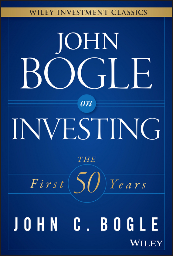 John Bogle C. John Bogle on Investing. The First 50 Years john bogle c common sense on mutual funds