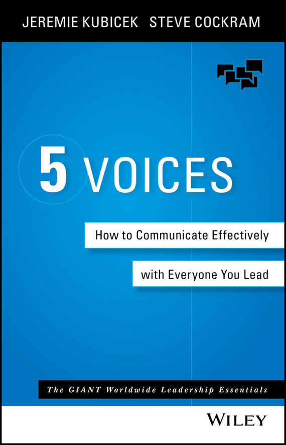 Jeremie  Kubicek 5 Voices. How to Communicate Effectively with Everyone You Lead steve cockram 5 voices