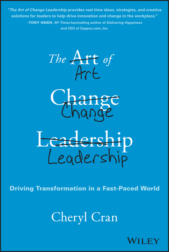 Cheryl Cran The Art of Change Leadership. Driving Transformation In a Fast-Paced World pat mesiti the $1 million reason to change your mind