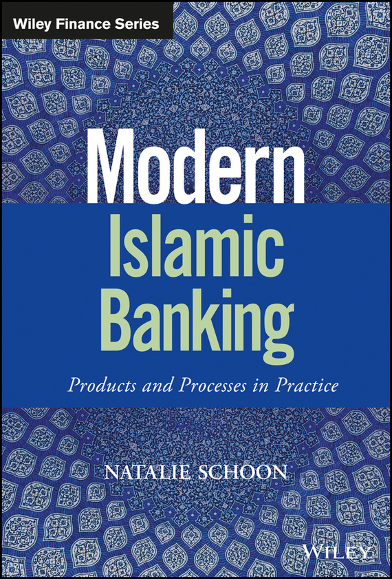 Natalie Schoon Modern Islamic Banking. Products and Processes in Practice islamic banking and the determinants of its sustainable growth