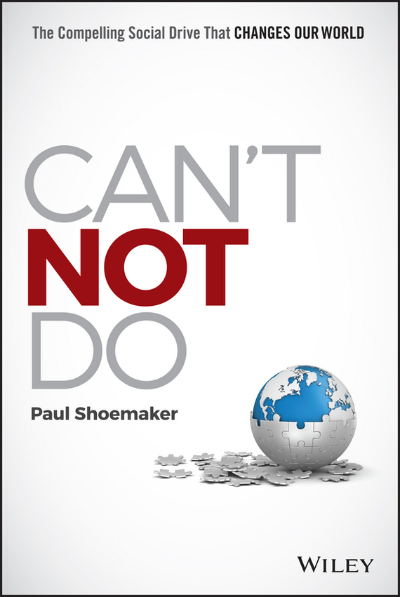 Paul Shoemaker Can't Not Do. The Compelling Social Drive that Changes Our World promoting social change in the arab gulf