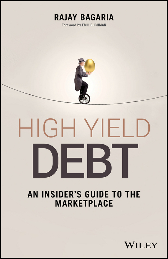 Rajay  Bagaria High Yield Debt. An Insider's Guide to the Marketplace corporate real estate management in tanzania