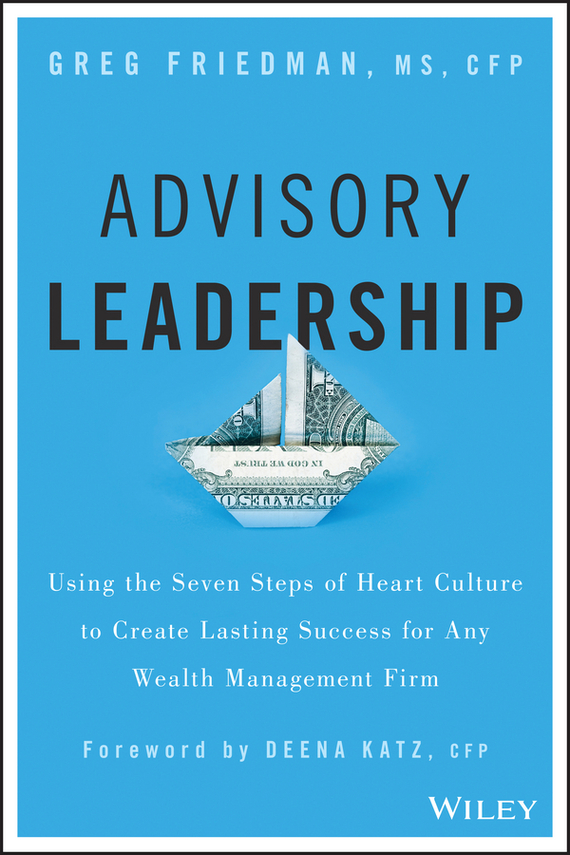 Greg  Friedman Advisory Leadership. Using the Seven Steps of Heart Culture to Create Lasting Success for Any Wealth Management Firm spectral matching of earthquake gm using wavelets and broyden updating
