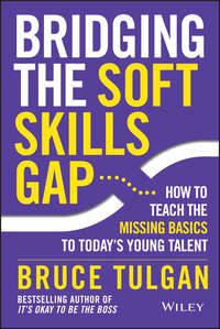 Bruce  Tulgan - Bridging the Soft Skills Gap. How to Teach the Missing Basics to Todays Young Talent