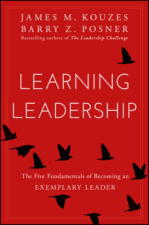James M. Kouzes Learning Leadership. The Five Fundamentals of Becoming an Exemplary Leader james m kouzes learning leadership the five fundamentals of becoming an exemplary leader