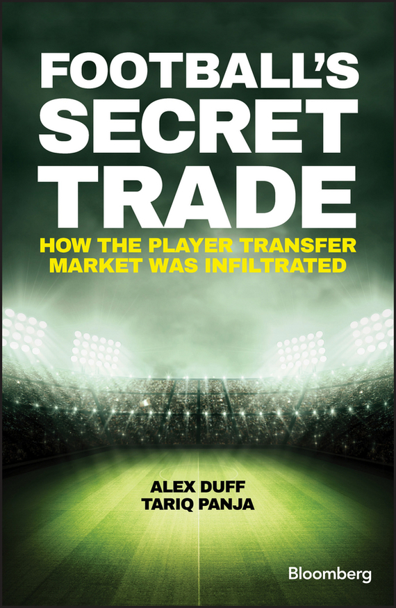 Alex  Duff Football's Secret Trade. How the Player Transfer Market was Infiltrated alex benedict tothe earth
