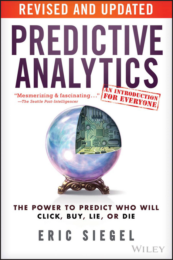 Eric  Siegel Predictive Analytics. The Power to Predict Who Will Click, Buy, Lie, or Die tony boobier analytics for insurance the real business of big data