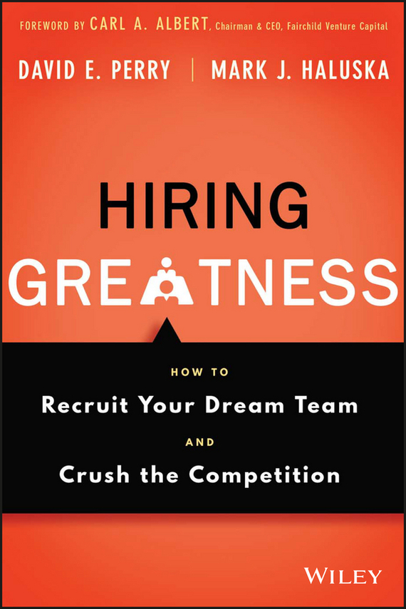 David Perry E. Hiring Greatness. How to Recruit Your Dream Team and Crush the Competition