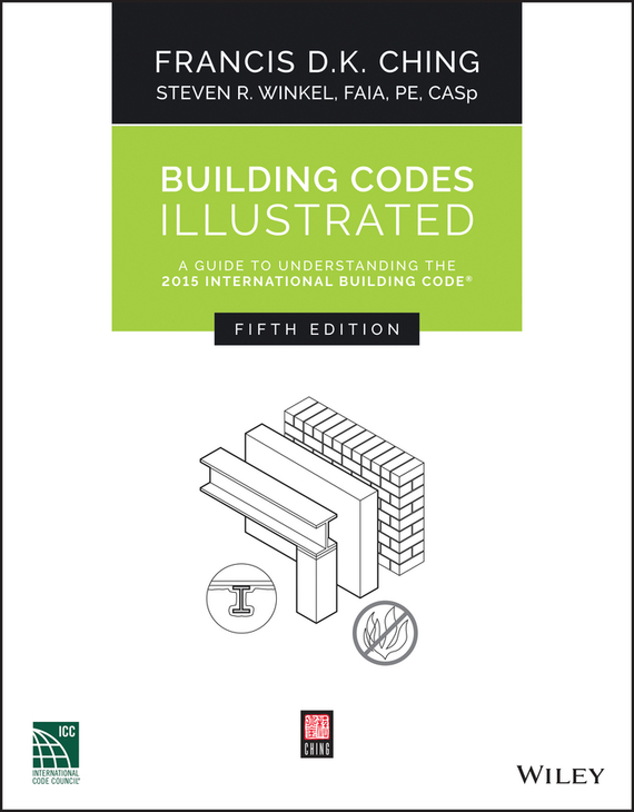 Francis Ching D.K. Building Codes Illustrated. A Guide to Understanding the 2015 International Building Code francis ching d k building structures illustrated patterns systems and design
