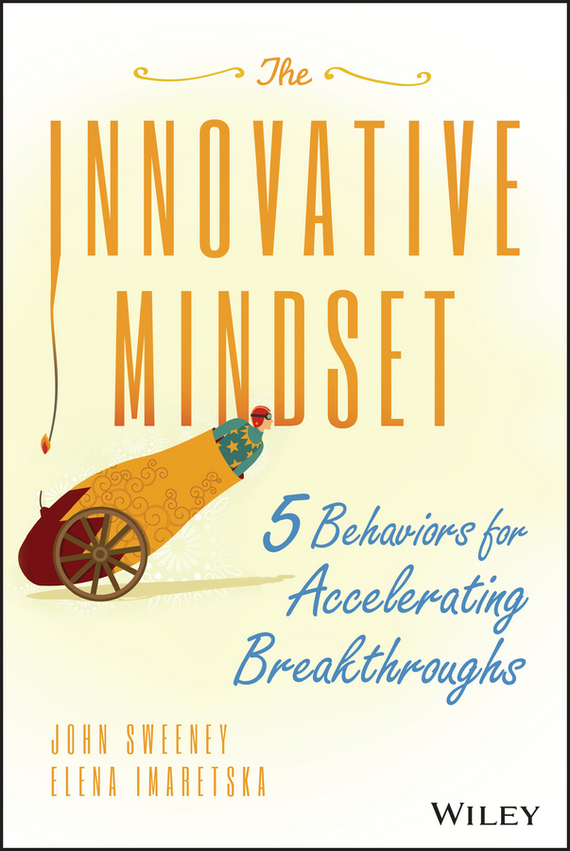 John  Sweeney The Innovative Mindset. 5 Behaviors for Accelerating Breakthroughs rowan gibson the four lenses of innovation a power tool for creative thinking