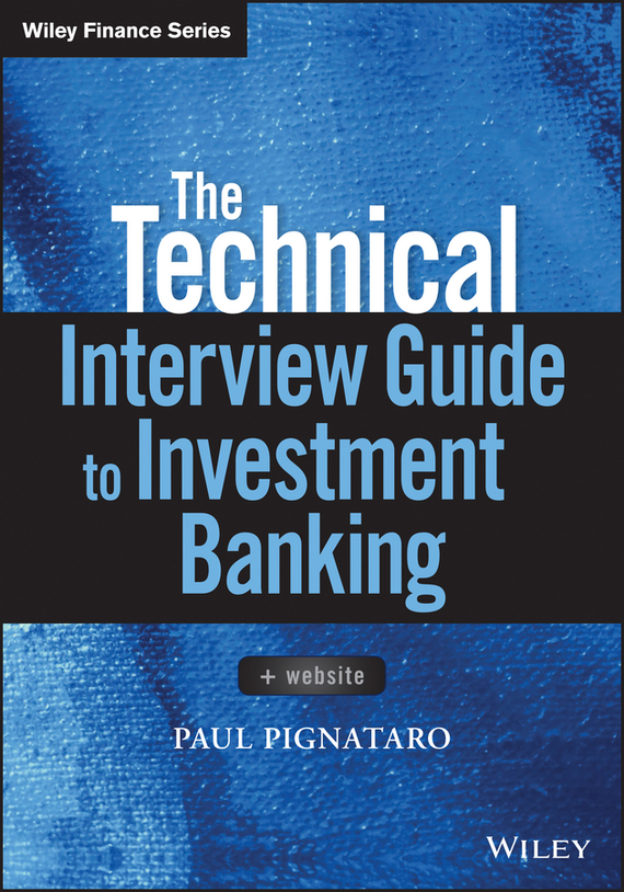Paul Pignataro The Technical Interview Guide to Investment Banking