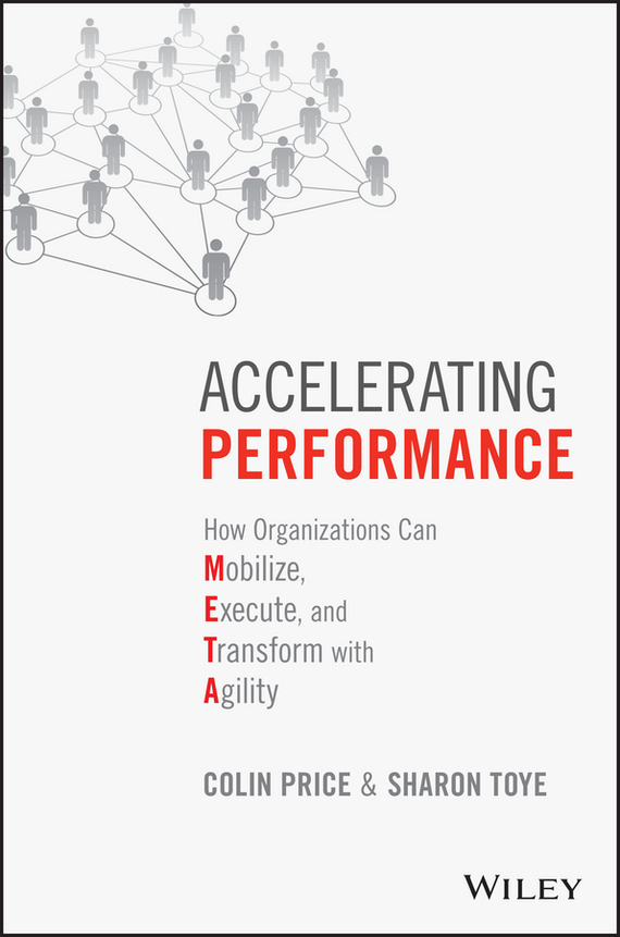 Colin  Price Accelerating Performance. How Organizations Can Mobilize, Execute, and Transform with Agility the price regulation of