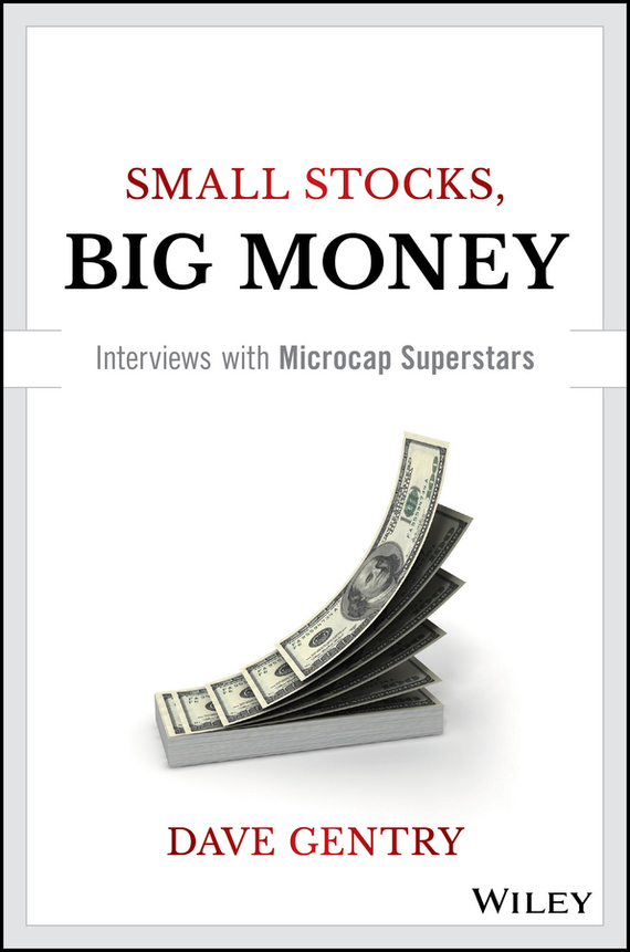 Dave Gentry Small Stocks, Big Money. Interviews With Microcap Superstars louis navellier the little book of big profits from small stocks website why you ll never buy a stock over $10 again