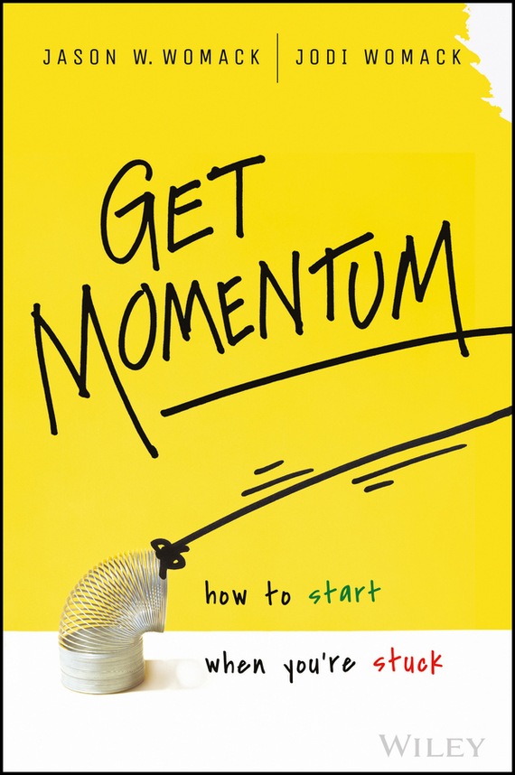 Jodi  Womack Get Momentum. How to Start When You're Stuck jo simpson the restless executive reclaim your values love what you do and lead with purpose