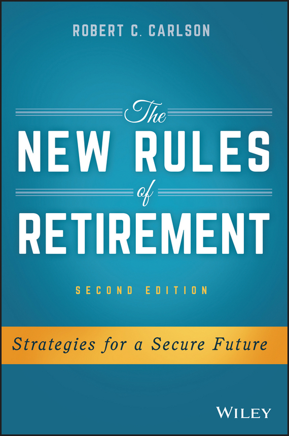 Robert Carlson C. The New Rules of Retirement. Strategies for a Secure Future the new rules of retirement