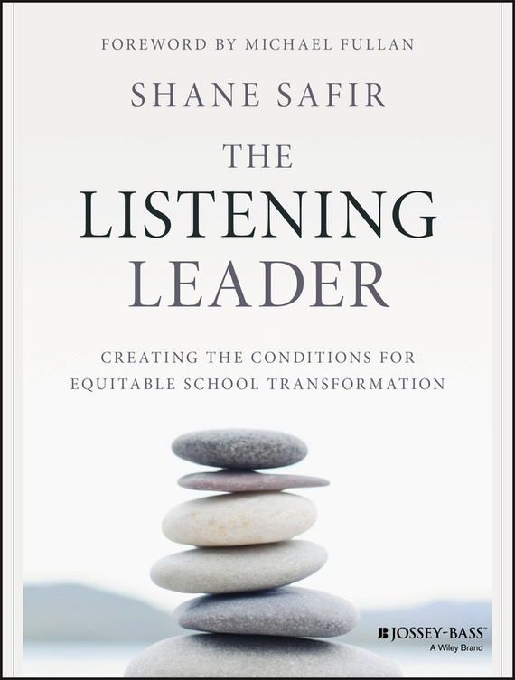 Michael  Fullan The Listening Leader. Creating the Conditions for Equitable School Transformation chris van gorder the front line leader