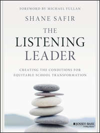 Michael  Fullan - The Listening Leader. Creating the Conditions for Equitable School Transformation