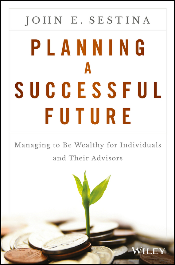 John Sestina E. Planning a Successful Future. Managing to Be Wealthy for Individuals and Their Advisors chip espinoza managing the millennials discover the core competencies for managing today s workforce