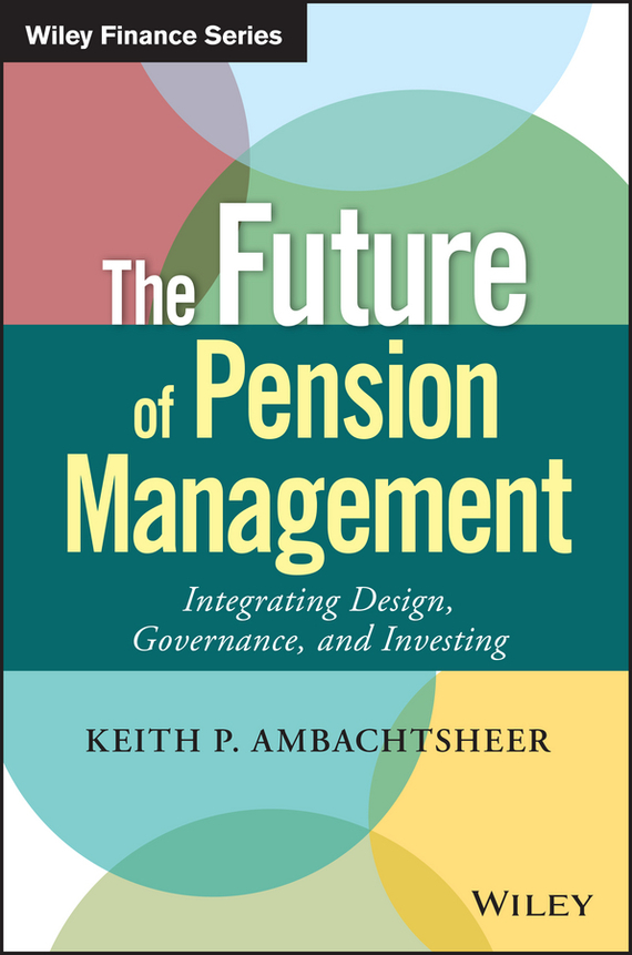 Keith Ambachtsheer P. The Future of Pension Management. Integrating Design, Governance, and Investing mark hatch r the maker revolution building a future on creativity and innovation in an exponential world